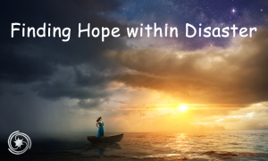 Finding Hope within Disaster.